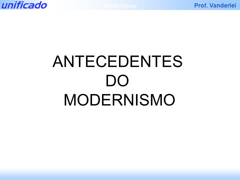 Modernismo ANTECEDENTES DO MODERNISMO