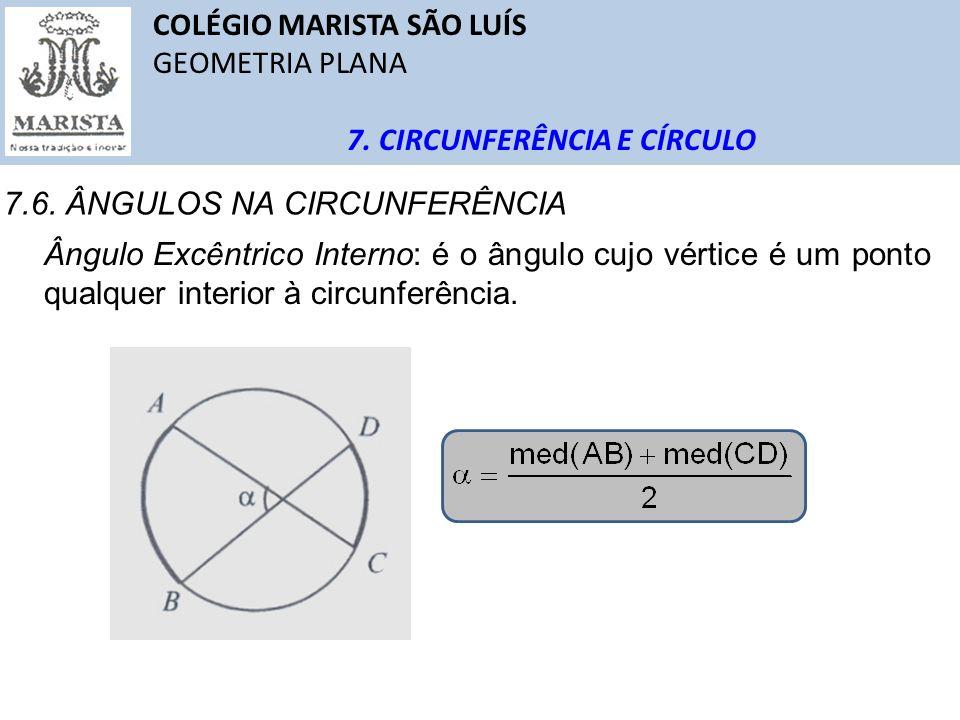 ff4f893ea2 17 COLÉGIO MARISTA SÃO LUÍS GEOMETRIA PLANA 7. CIRCUNFERÊNCIA E CÍRCULO  7.6. ÂNGULOS NA CIRCUNFERÊNCIA Ângulo Excêntrico Interno  é o ângulo cujo  vértice ...