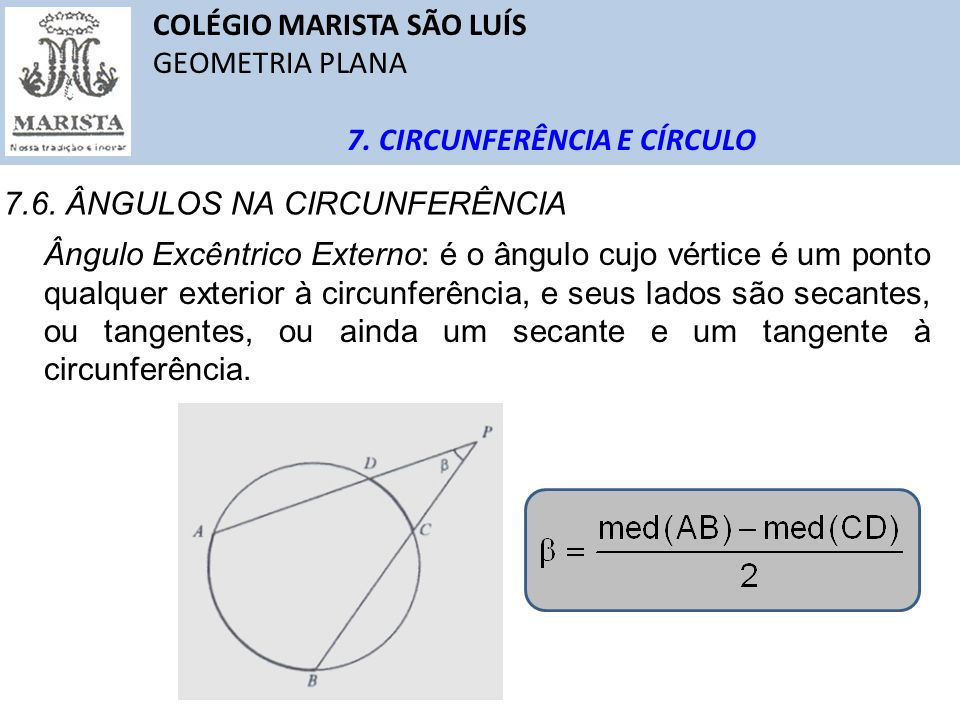 920e6f791d ... Excêntrico Interno  é o ângulo cujo vértice é um ponto qualquer interior  à circunferência. COLÉGIO MARISTA SÃO LUÍS. 18 COLÉGIO ...