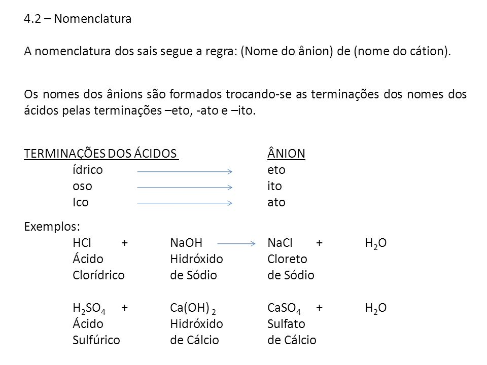 4.2 – Nomenclatura A nomenclatura dos sais segue a regra: (Nome do ânion) de (nome do cátion).