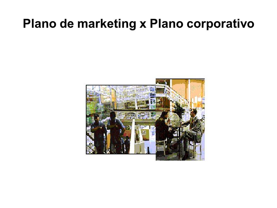 Plano de marketing x Plano corporativo