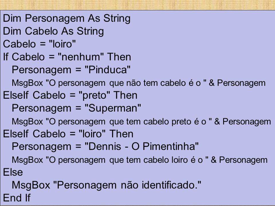 Exemplo: Dim Personagem As String Dim Cabelo As String