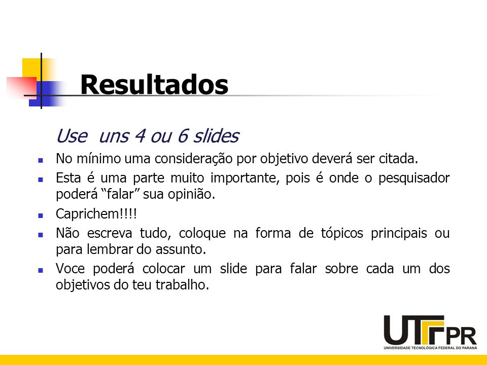Resultados Use uns 4 ou 6 slides