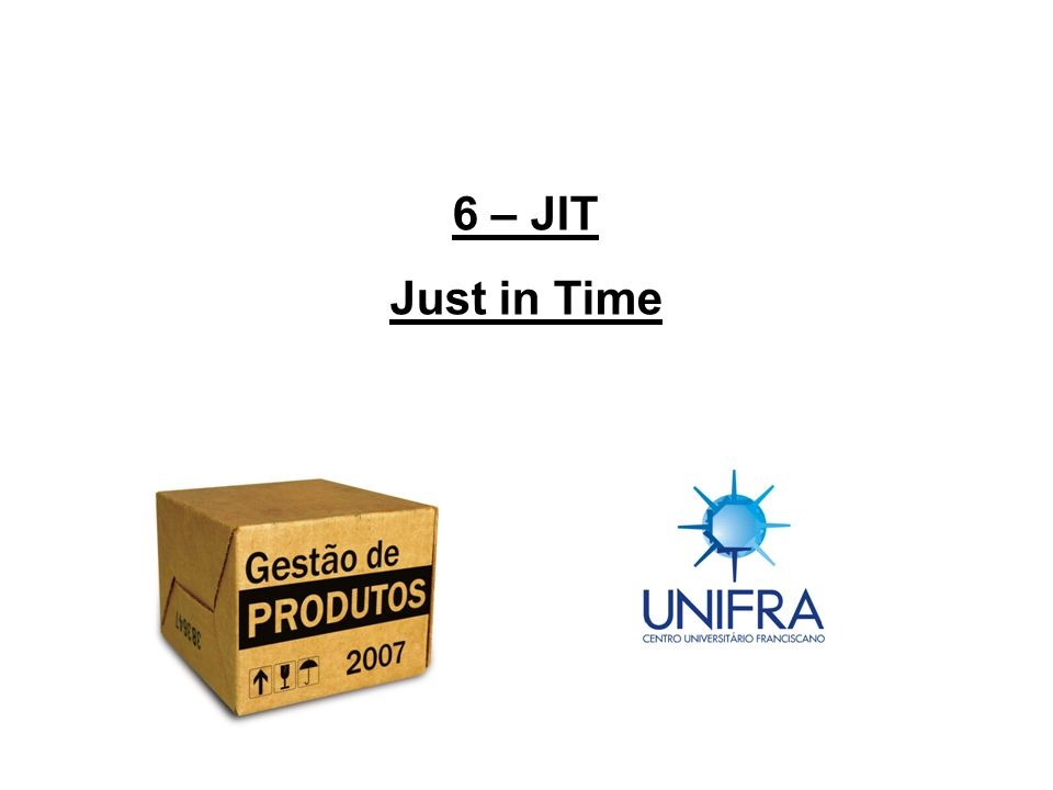 6 – JIT Just in Time