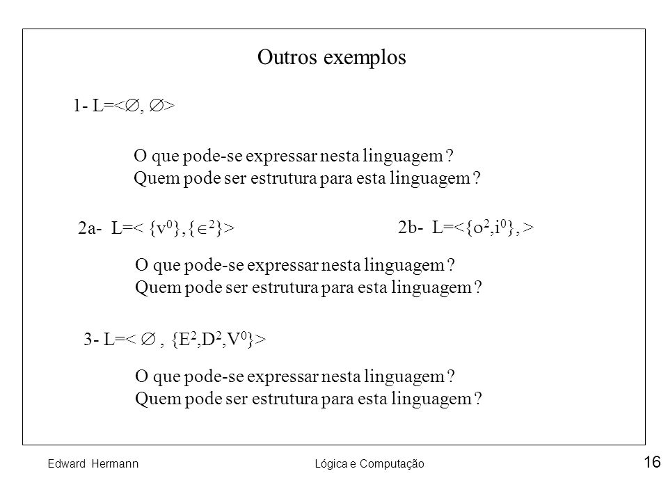 Outros exemplos 1- L=<, >