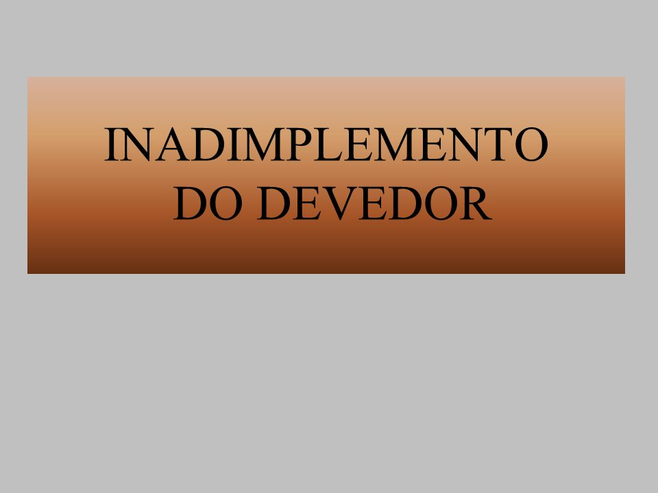 INADIMPLEMENTO DO DEVEDOR