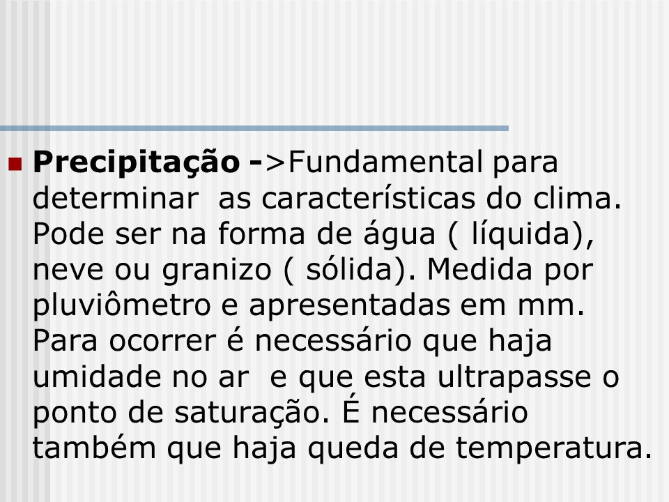 Precipitação ->Fundamental para determinar as características do clima.