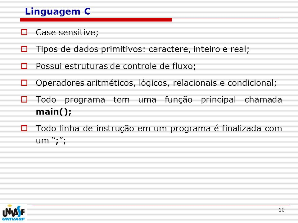 Linguagem C Case sensitive;