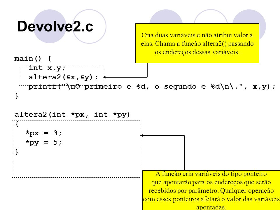 Devolve2.c main() { int x,y; altera2(&x,&y);