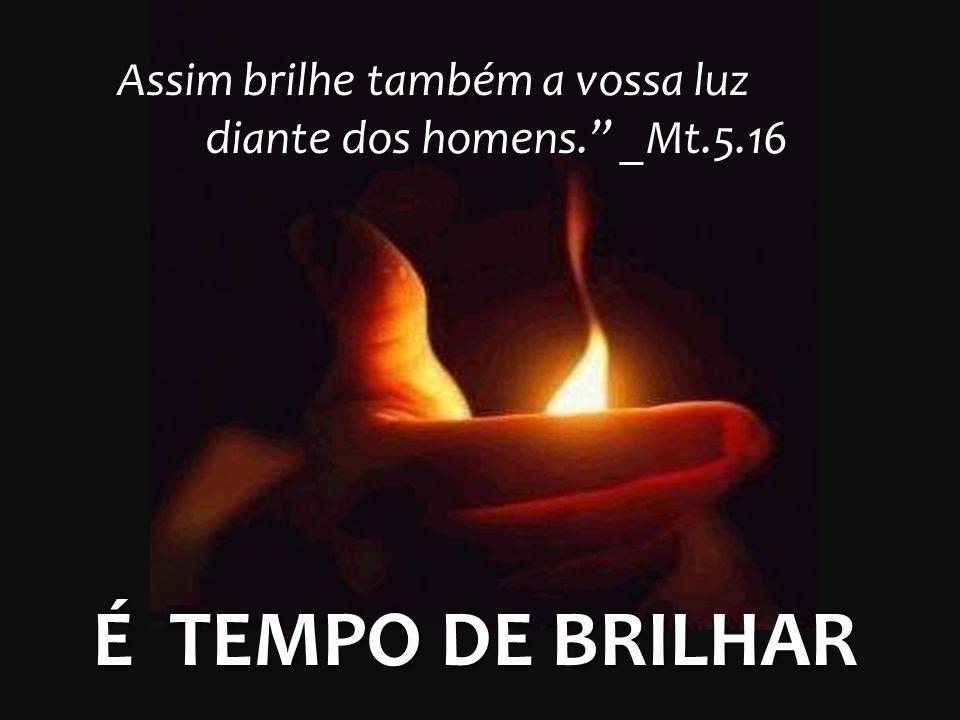 Tempo De Acreditar E Sonhar Ppt Carregar: É TEMPO DE BRILHAR Parte 2 Filipenses 2.15 Pr. Ricardo