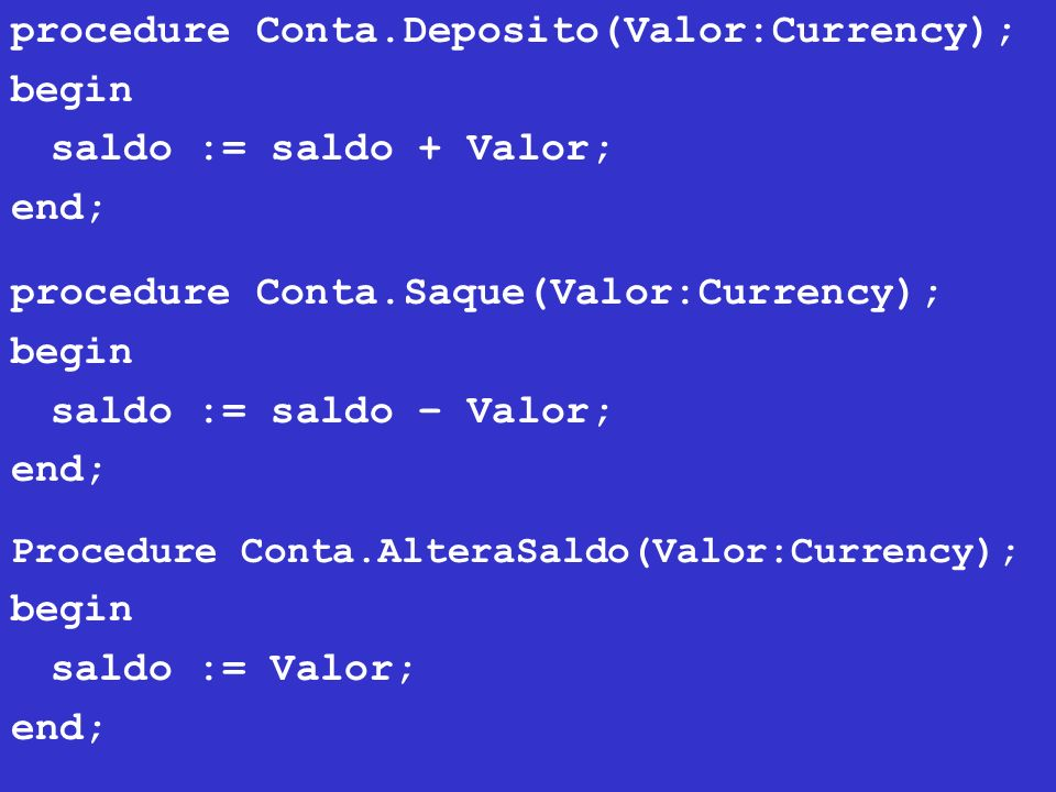 procedure Conta.Deposito(Valor:Currency); begin