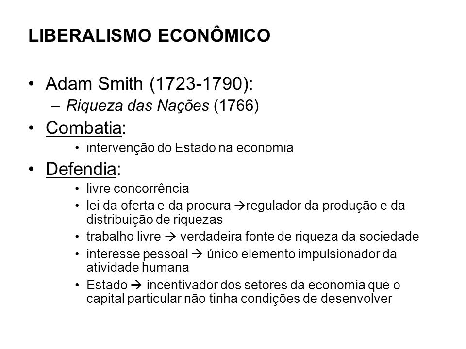 LIBERALISMO ECONÔMICO Adam Smith ( ): Combatia: Defendia: