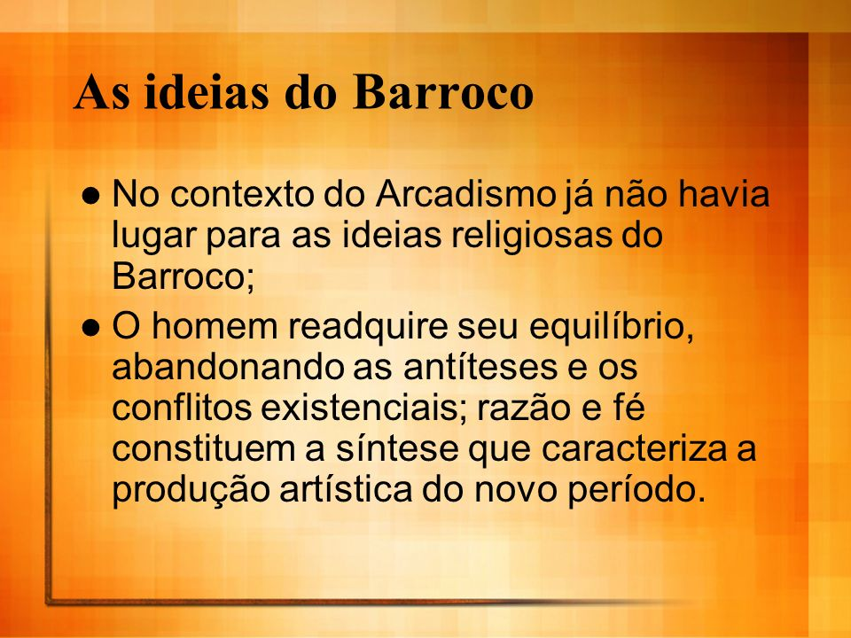 As ideias do Barroco No contexto do Arcadismo já não havia lugar para as ideias religiosas do Barroco;