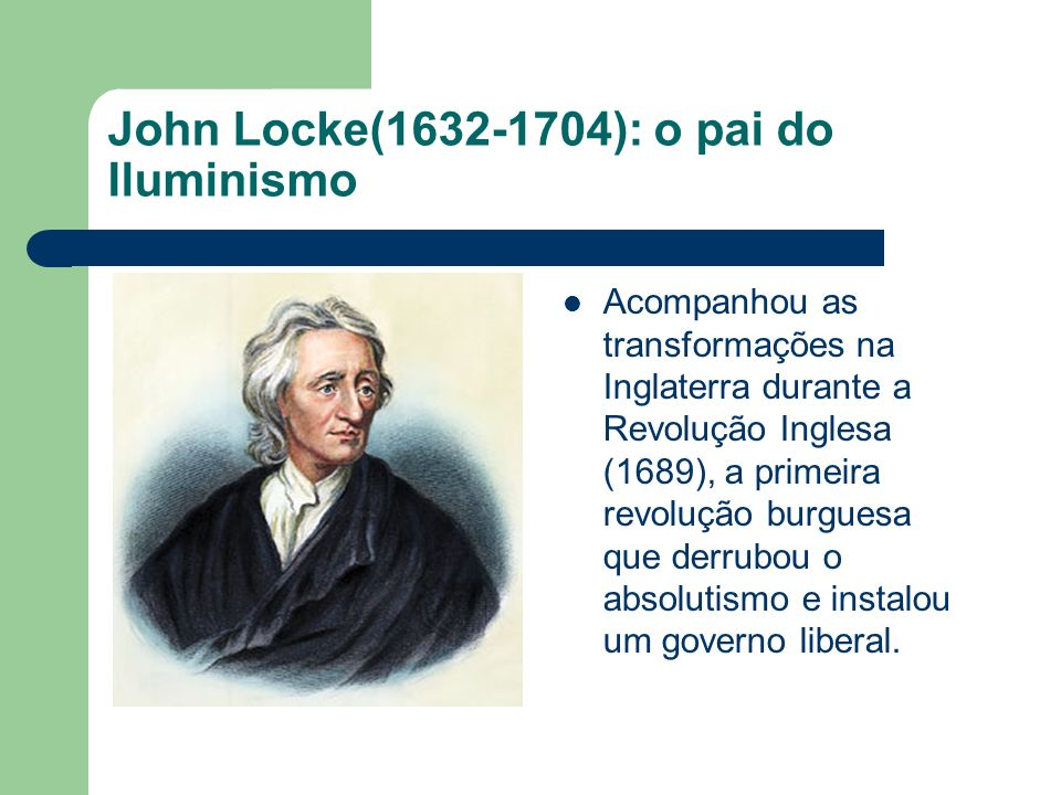 John Locke( ): o pai do Iluminismo