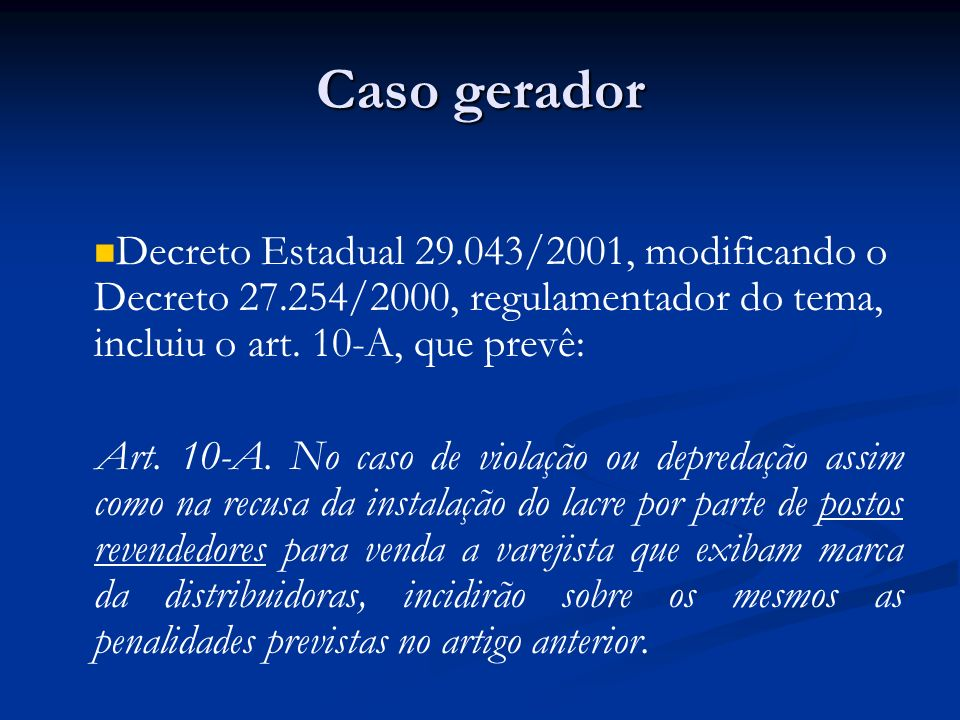 Caso gerador Decreto Estadual /2001, modificando o Decreto /2000, regulamentador do tema, incluiu o art. 10-A, que prevê:
