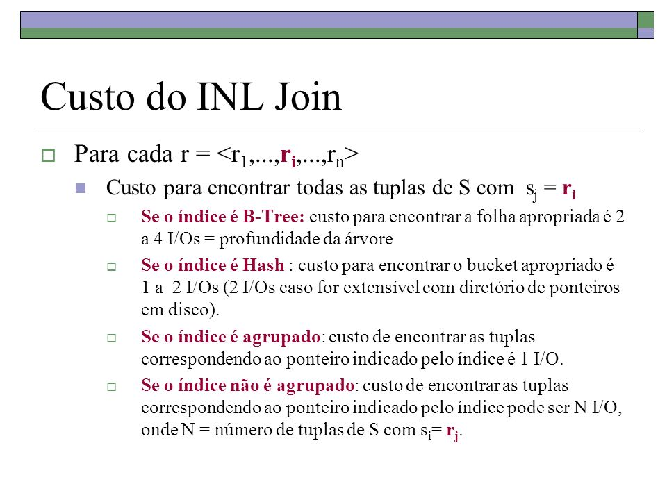 Custo do INL Join Para cada r = <r1,...,ri,...,rn>