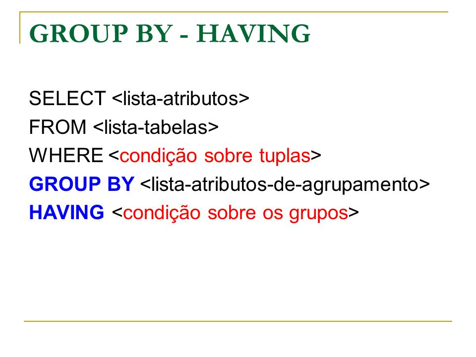 GROUP BY - HAVING SELECT <lista-atributos>