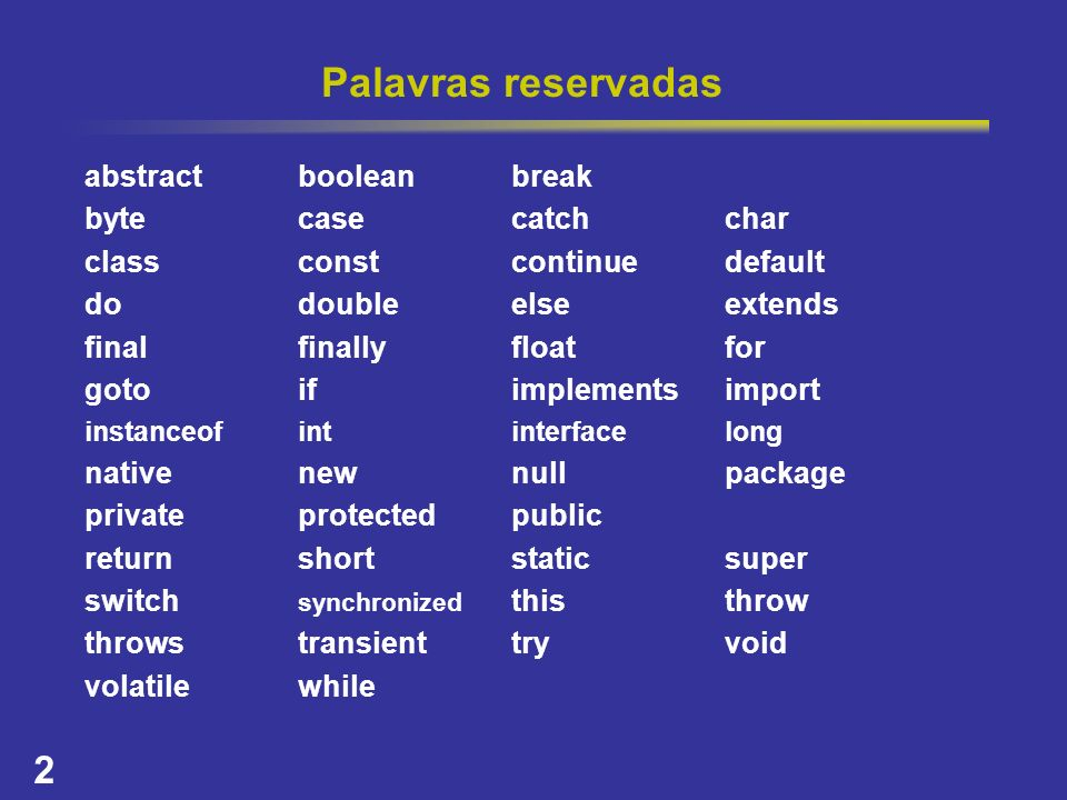 Palavras reservadas abstract boolean break byte case catch char