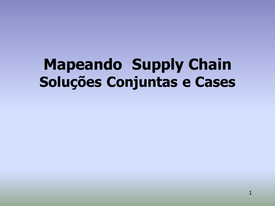 Mapeando Supply Chain Soluções Conjuntas e Cases