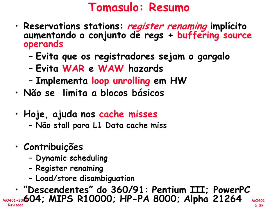 Tomasulo: Resumo Reservations stations: register renaming implícito aumentando o conjunto de regs + buffering source operands.