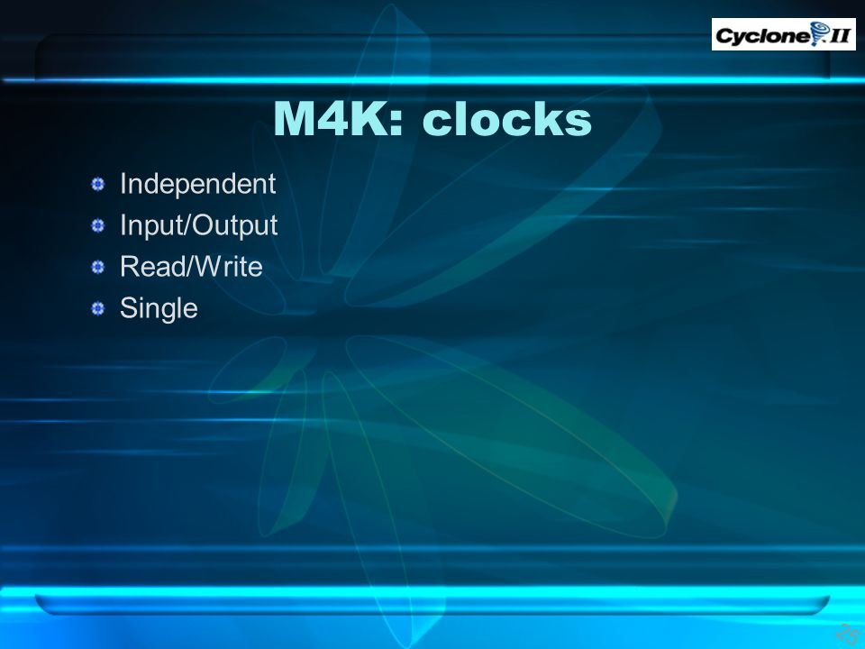 M4K: clocks Independent Input/Output Read/Write Single 25