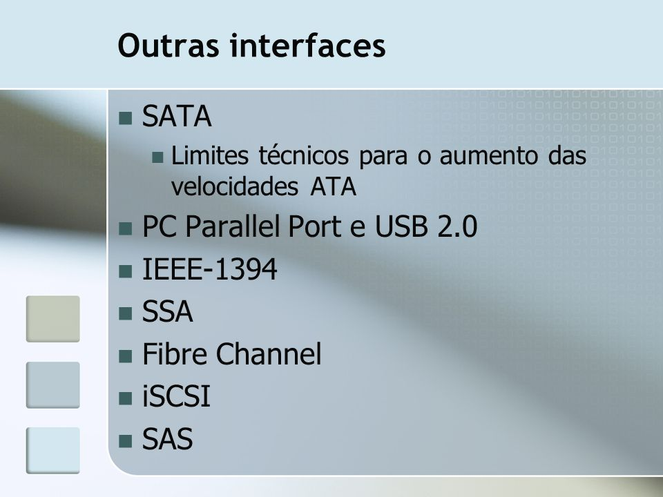 Outras interfaces SATA PC Parallel Port e USB 2.0 IEEE-1394 SSA