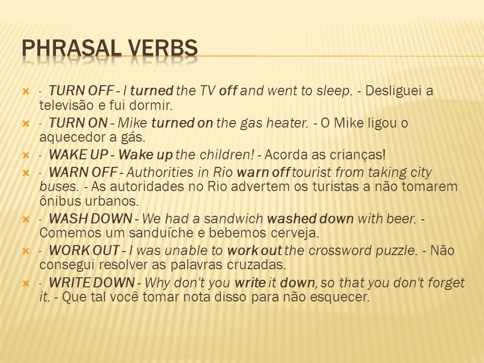 Phrasal Verbs · TURN OFF - I turned the TV off and went to sleep. - Desliguei a televisão e fui dormir.