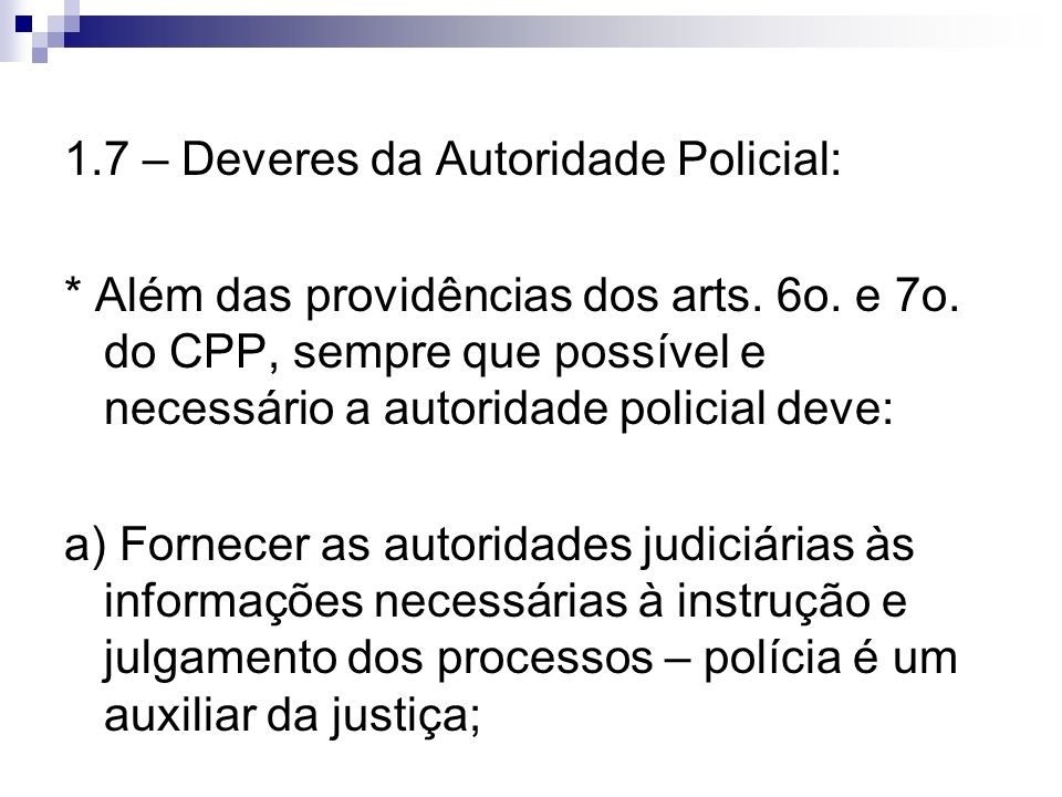 1.7 – Deveres da Autoridade Policial: