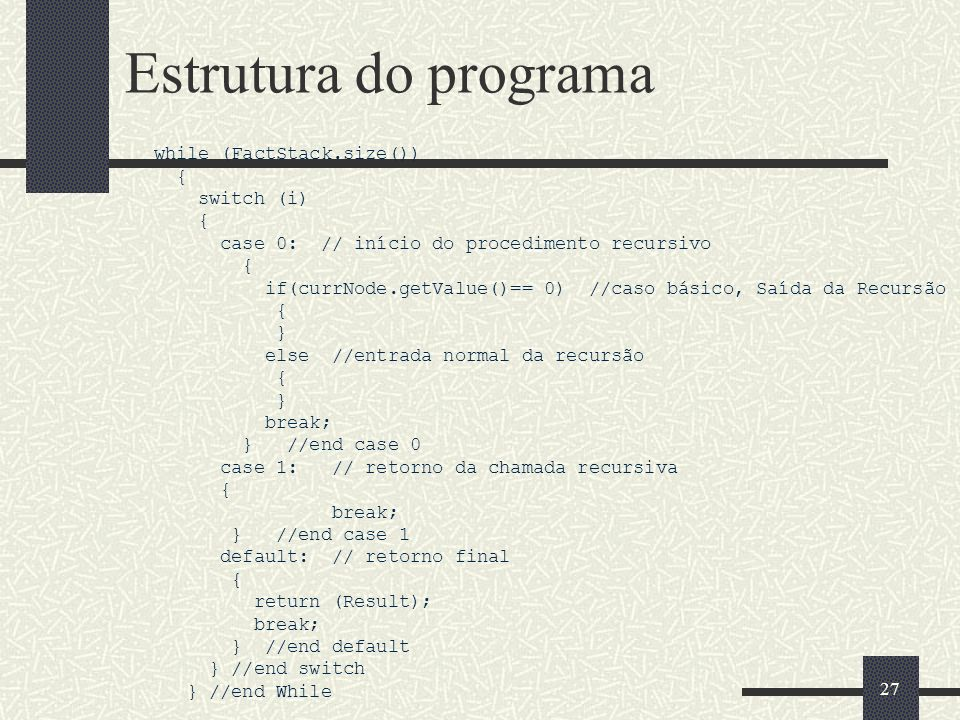 Estrutura do programa while (FactStack.size()) { switch (i)