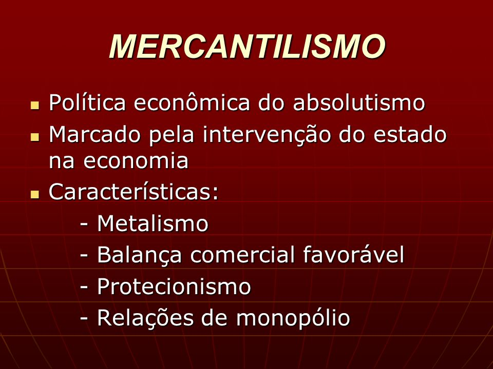 MERCANTILISMO Política econômica do absolutismo