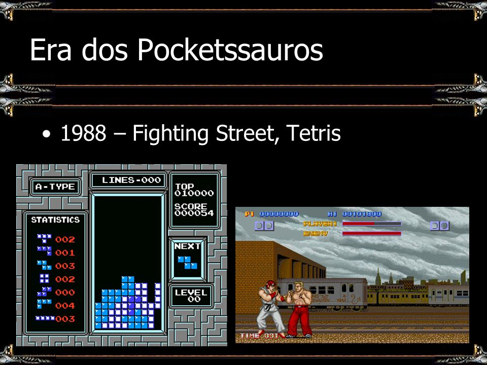 Era dos Pocketssauros 1988 – Fighting Street, Tetris