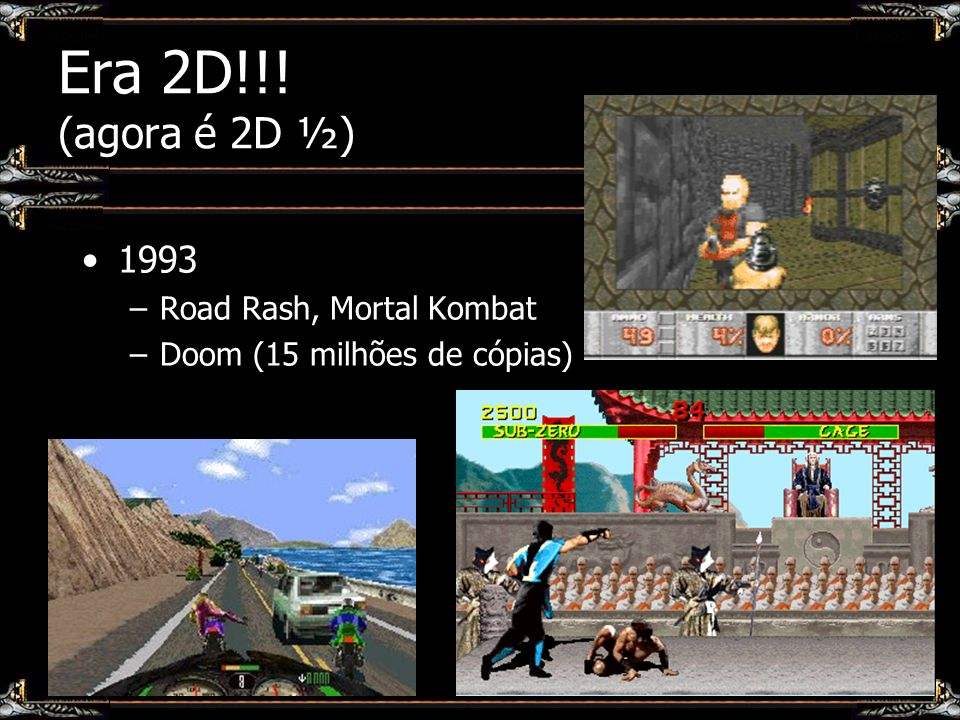 Era 2D!!! (agora é 2D ½) 1993 Road Rash, Mortal Kombat