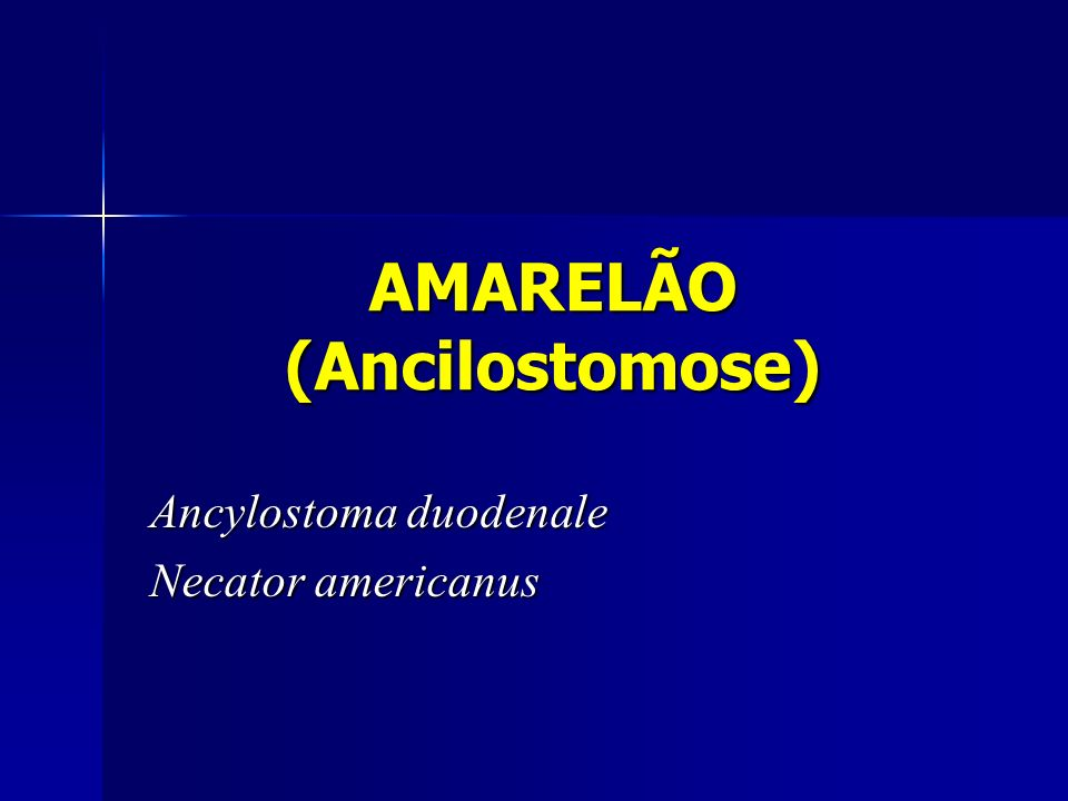 AMARELÃO (Ancilostomose)