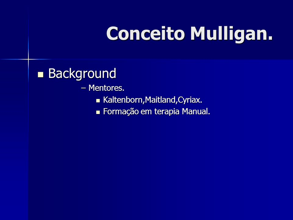 Conceito Mulligan. Background Mentores. Kaltenborn,Maitland,Cyriax.