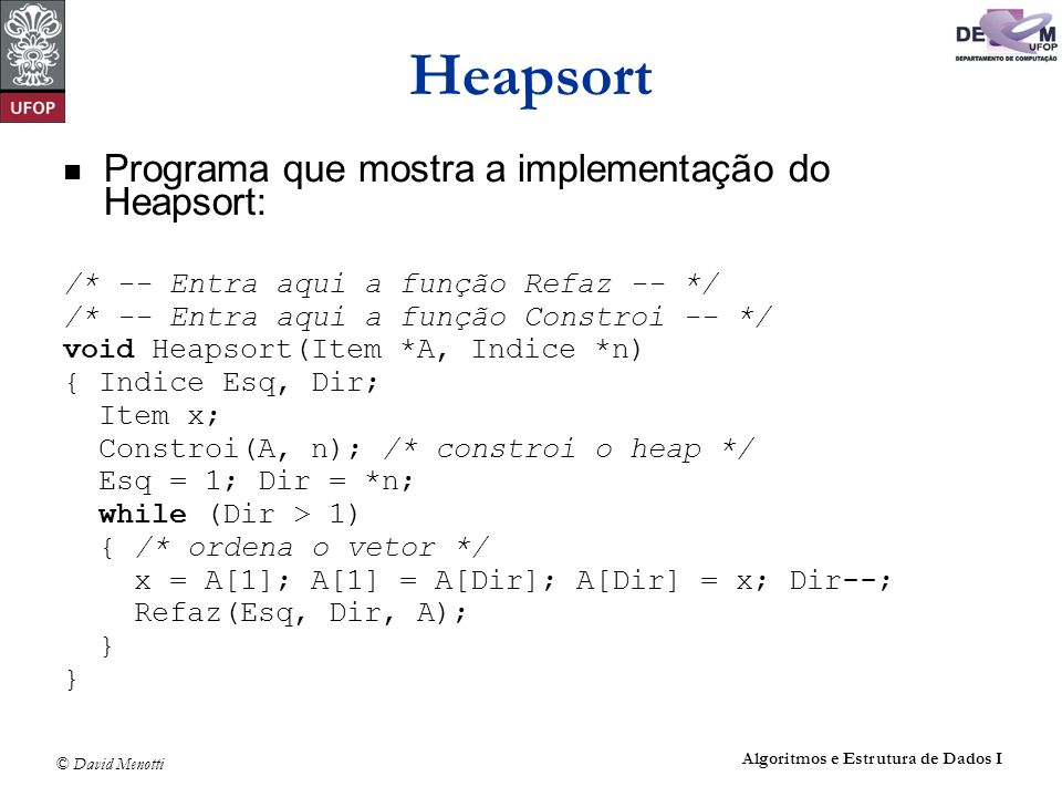 Heapsort Programa que mostra a implementação do Heapsort:
