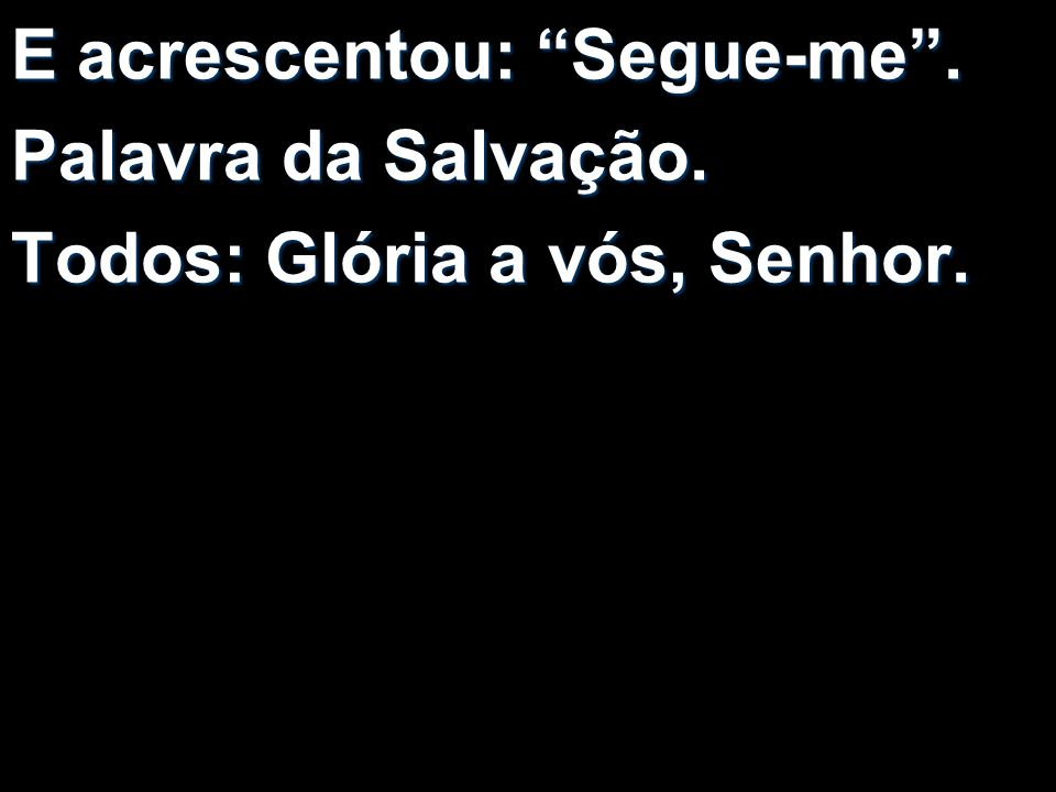 E acrescentou: Segue-me .