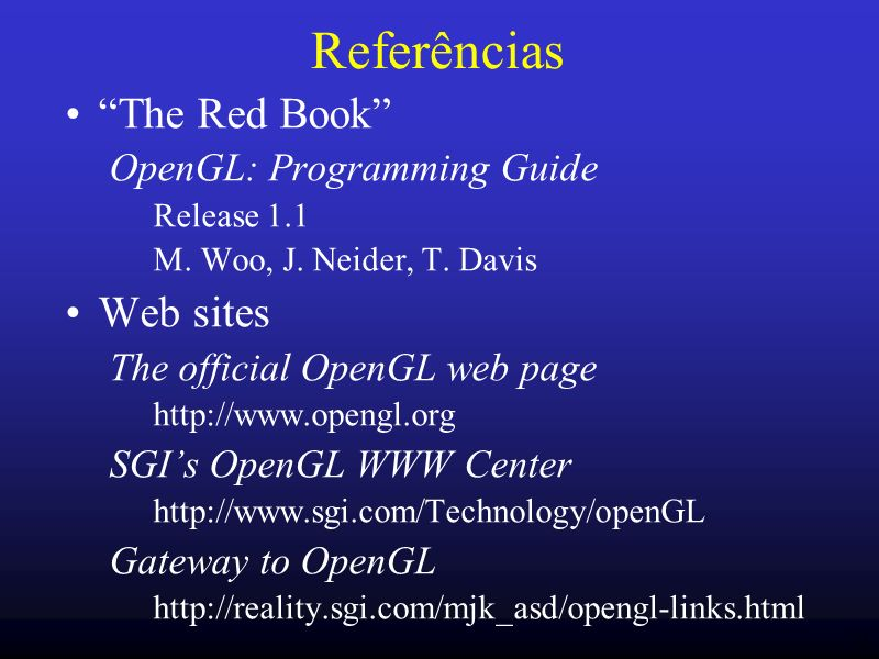 Referências The Red Book Web sites OpenGL: Programming Guide