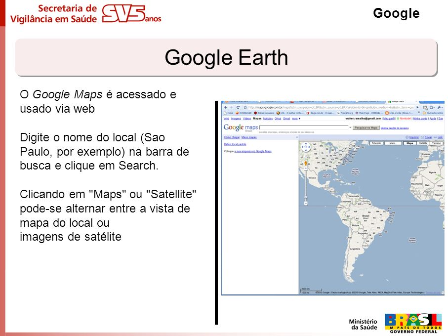 Google Earth Google O Google Maps é acessado e usado via web