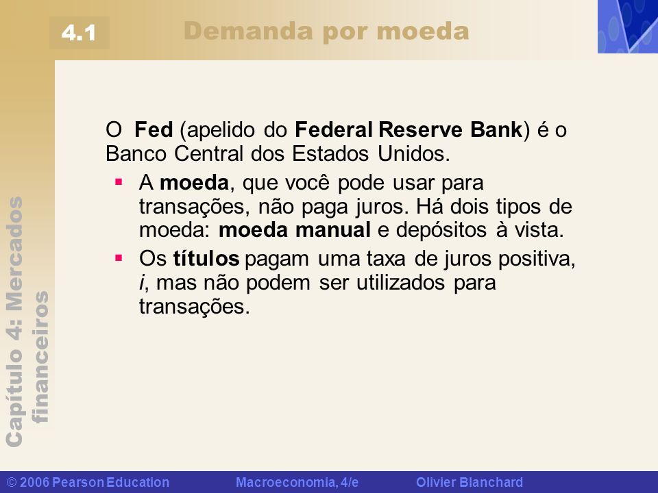 Demanda por moeda 4.1. O Fed (apelido do Federal Reserve Bank) é o Banco Central dos Estados Unidos.