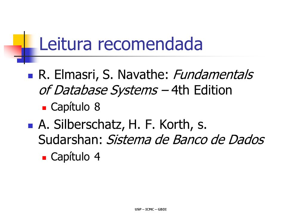 Leitura recomendada R. Elmasri, S. Navathe: Fundamentals of Database Systems – 4th Edition. Capítulo 8.