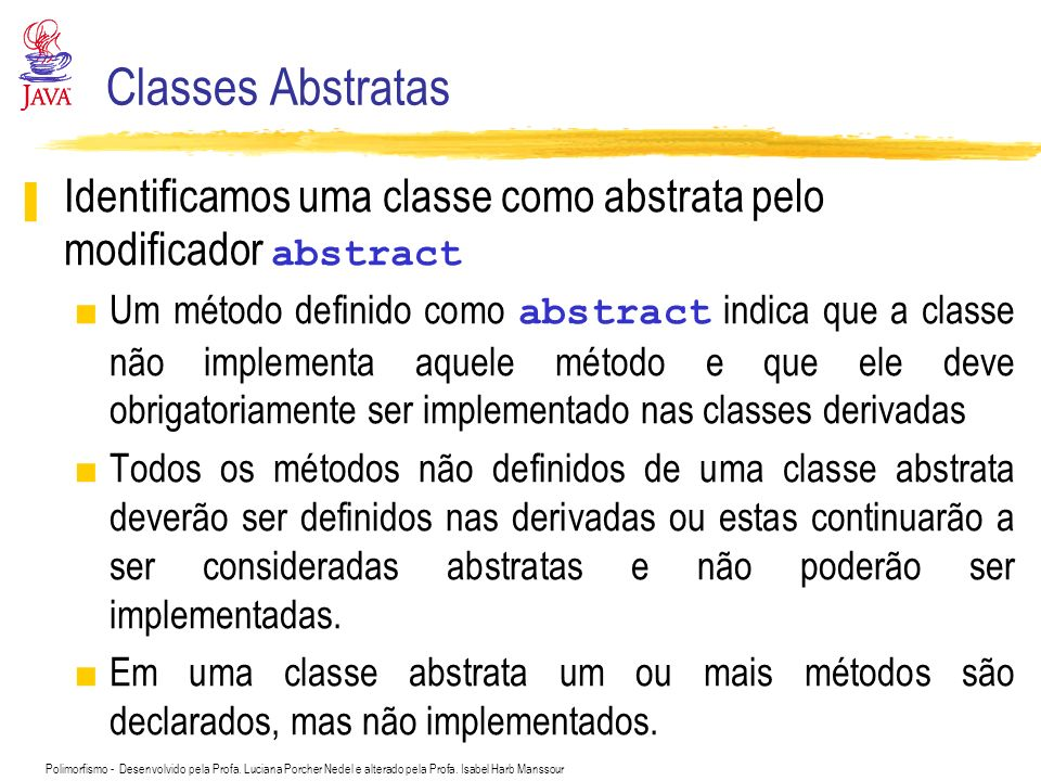 Classes Abstratas Identificamos uma classe como abstrata pelo modificador abstract.