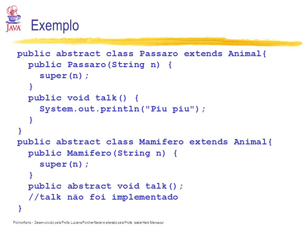 Exemplo public abstract class Passaro extends Animal{