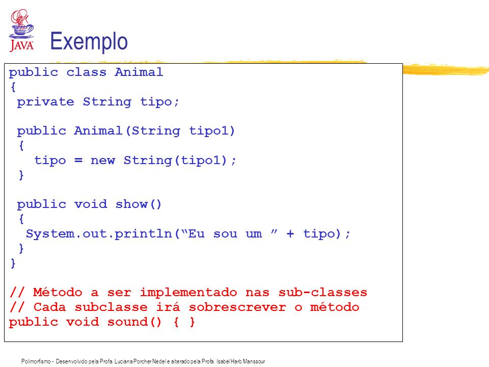 Exemplo public class Animal { private String tipo;