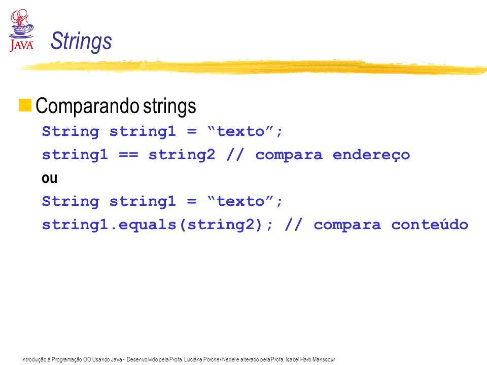 Strings Comparando strings String string1 = texto ;