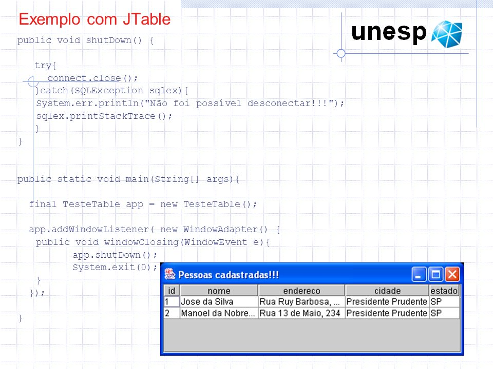 Exemplo com JTable public void shutDown() { try{ connect.close();