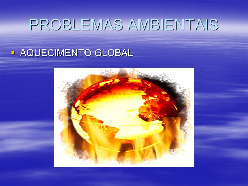 PROBLEMAS AMBIENTAIS AQUECIMENTO GLOBAL