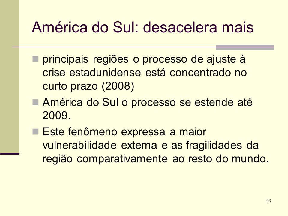 América do Sul: desacelera mais