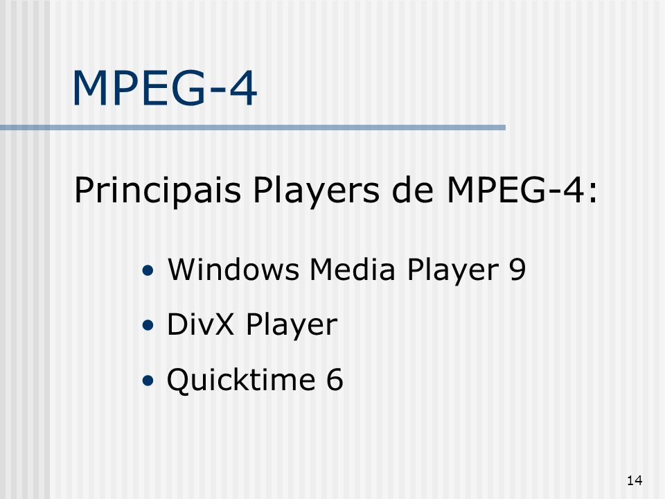 MPEG-4 Principais Players de MPEG-4: Windows Media Player 9