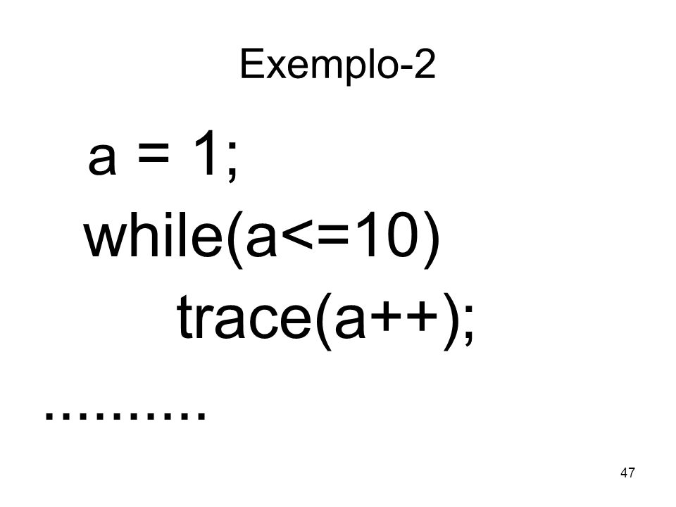 Exemplo-2 a = 1; while(a<=10) trace(a++);