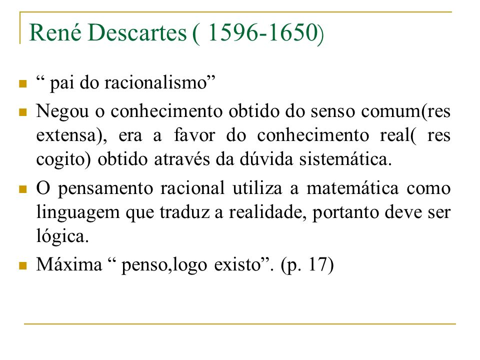 René Descartes ( ) pai do racionalismo